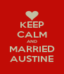 KEEP CALM AND MARRIED AUSTINE - Personalised Poster A4 size