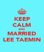 KEEP CALM AND MARRIED LEE TAEMIN - Personalised Poster A4 size