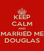 KEEP CALM AND MARRIED ME DOUGLAS - Personalised Poster A4 size