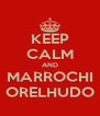 KEEP CALM AND MARROCHI ORELHUDO - Personalised Poster A4 size