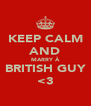 KEEP CALM AND MARRY À BRITISH GUY <3 - Personalised Poster A4 size