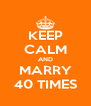 KEEP CALM AND MARRY 40 TIMES - Personalised Poster A4 size