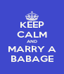 KEEP CALM AND MARRY A BABAGE - Personalised Poster A4 size