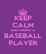 KEEP CALM AND MARRY A BASEBALL PLAYER - Personalised Poster A4 size