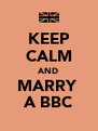 KEEP CALM AND MARRY  A BBC - Personalised Poster A4 size