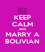 KEEP CALM AND MARRY A BOLIVIAN - Personalised Poster A4 size