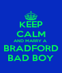 KEEP CALM AND MARRY A  BRADFORD BAD BOY - Personalised Poster A4 size