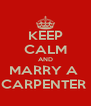 KEEP CALM AND MARRY A  CARPENTER  - Personalised Poster A4 size