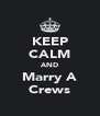 KEEP CALM AND Marry A Crews - Personalised Poster A4 size