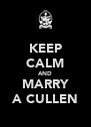 KEEP CALM AND MARRY A CULLEN - Personalised Poster A4 size