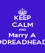 KEEP CALM AND Marry A #DREADHEAD - Personalised Poster A4 size