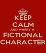 KEEP CALM AND MARRY A  FICTIONAL CHARACTER - Personalised Poster A4 size