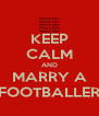KEEP CALM AND MARRY A FOOTBALLER - Personalised Poster A4 size