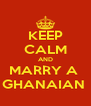 KEEP CALM AND MARRY A  GHANAIAN  - Personalised Poster A4 size