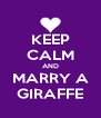 KEEP CALM AND MARRY A GIRAFFE - Personalised Poster A4 size