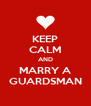 KEEP CALM AND MARRY A GUARDSMAN - Personalised Poster A4 size