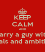 KEEP CALM AND Marry a guy with  goals and ambition - Personalised Poster A4 size