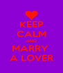 KEEP CALM AND MARRY  A LOVER - Personalised Poster A4 size