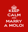 KEEP CALM AND MARRY A MOLOI - Personalised Poster A4 size