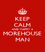 KEEP CALM AND MARRY A MOREHOUSE MAN - Personalised Poster A4 size