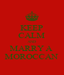 KEEP CALM AND MARRY A  MOROCCAN - Personalised Poster A4 size
