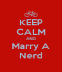 KEEP CALM AND Marry A Nerd - Personalised Poster A4 size