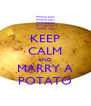 KEEP CALM AND MARRY A POTATO - Personalised Poster A4 size