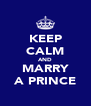 KEEP CALM AND MARRY A PRINCE - Personalised Poster A4 size