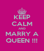 KEEP CALM AND MARRY A QUEEN !!! - Personalised Poster A4 size