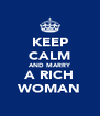 KEEP CALM AND MARRY A RICH WOMAN - Personalised Poster A4 size