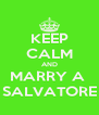 KEEP CALM AND MARRY A  SALVATORE - Personalised Poster A4 size