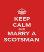 KEEP CALM AND MARRY A SCOTSMAN - Personalised Poster A4 size