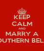 KEEP CALM AND MARRY A SOUTHERN BELLE - Personalised Poster A4 size