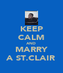 KEEP CALM AND MARRY A ST.CLAIR - Personalised Poster A4 size