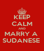 KEEP CALM AND MARRY A  SUDANESE  - Personalised Poster A4 size