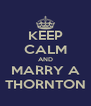 KEEP CALM AND MARRY A THORNTON - Personalised Poster A4 size
