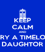KEEP CALM AND MARRY A TIMELORD'S DAUGHTOR - Personalised Poster A4 size