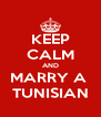 KEEP CALM AND MARRY A  TUNISIAN - Personalised Poster A4 size