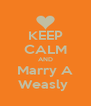 KEEP CALM AND Marry A Weasly  - Personalised Poster A4 size