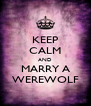 KEEP CALM AND MARRY A WEREWOLF - Personalised Poster A4 size
