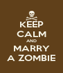 KEEP CALM AND MARRY A ZOMBIE - Personalised Poster A4 size