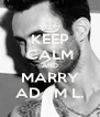 KEEP CALM AND MARRY ADAM L. - Personalised Poster A4 size