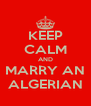 KEEP CALM AND MARRY AN ALGERIAN - Personalised Poster A4 size