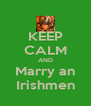 KEEP CALM AND Marry an Irishmen - Personalised Poster A4 size