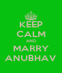 KEEP CALM AND MARRY ANUBHAV - Personalised Poster A4 size