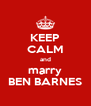 KEEP CALM and marry BEN BARNES - Personalised Poster A4 size