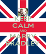 KEEP CALM AND MARRY BRADLEY - Personalised Poster A4 size