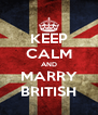 KEEP CALM AND MARRY BRITISH - Personalised Poster A4 size