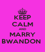 KEEP CALM AND MARRY BWANDON  - Personalised Poster A4 size