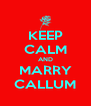 KEEP CALM AND MARRY CALLUM - Personalised Poster A4 size